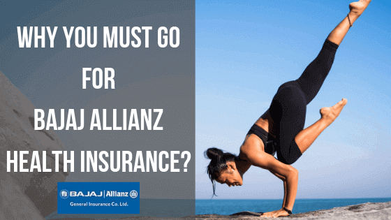 Why You Must Go for Bajaj Allianz Health Insurance?
