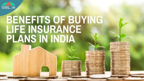 Benefits of Buying a Life Insurance Plan in India