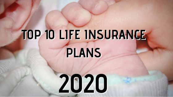 Top Life Insurance Plans in 2020