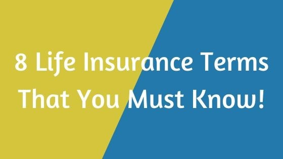8 Life Insurance Terms That You Must Know