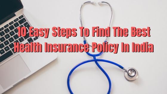 10 Easy Steps To Find The Best Health Insurance Policy In India