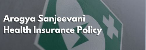 All You Need to Know About Arogya Sanjeevani Health Insurance Policy