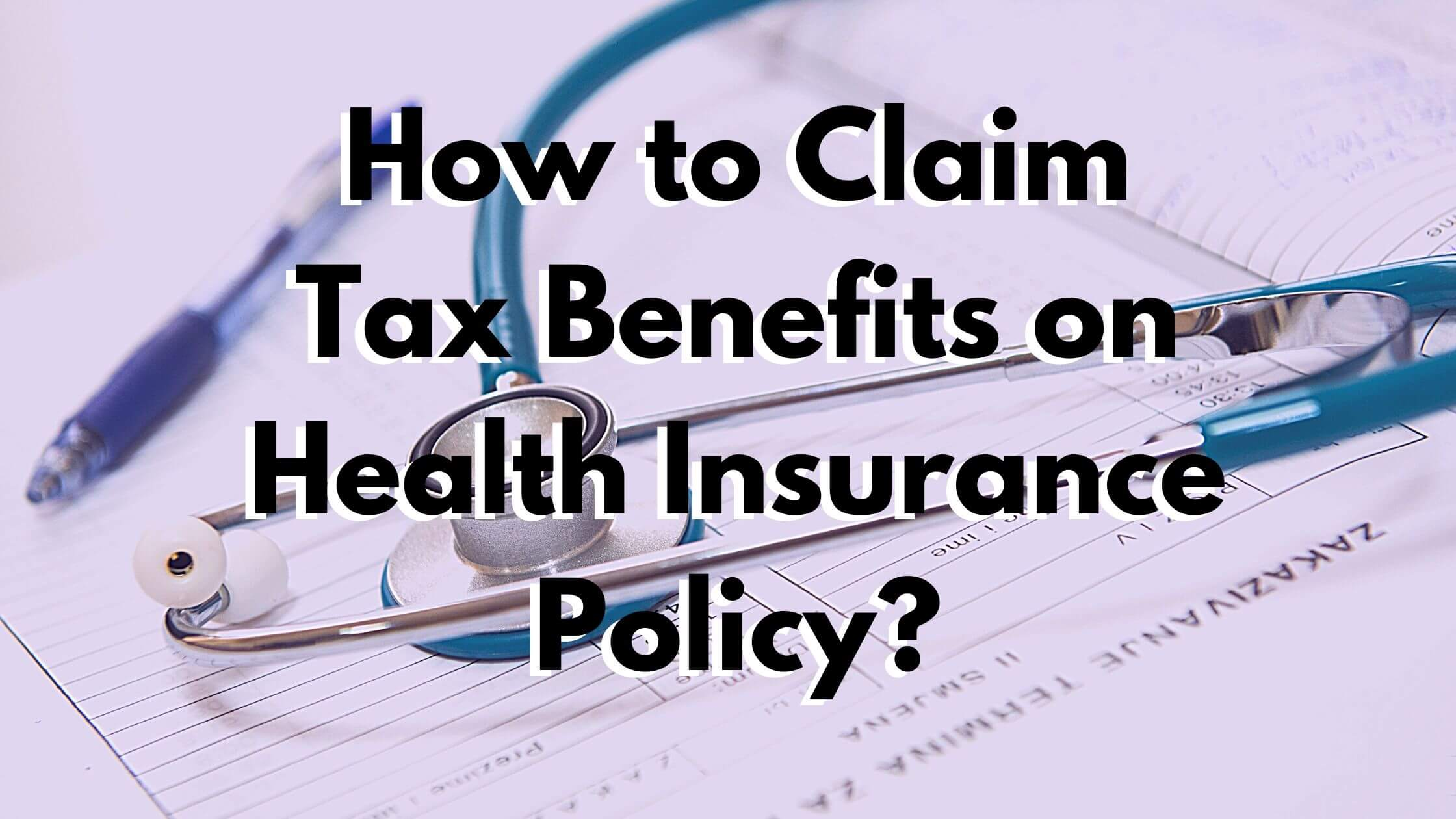 How to Claim Tax Benefits on Health Insurance Policy?