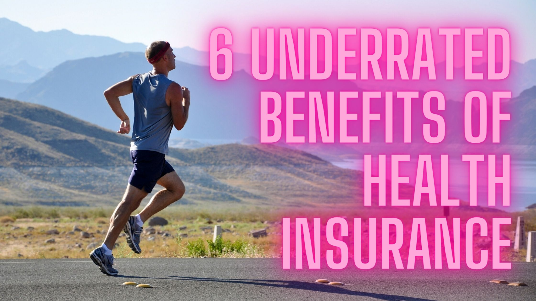 6 Underrated Benefits of Health Insurance