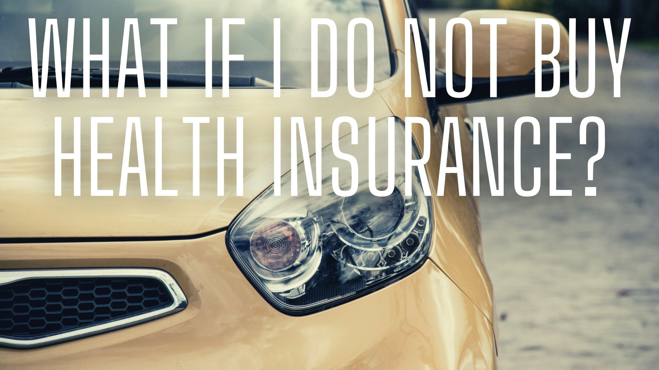 What If I Do Not Buy Health Insurance?