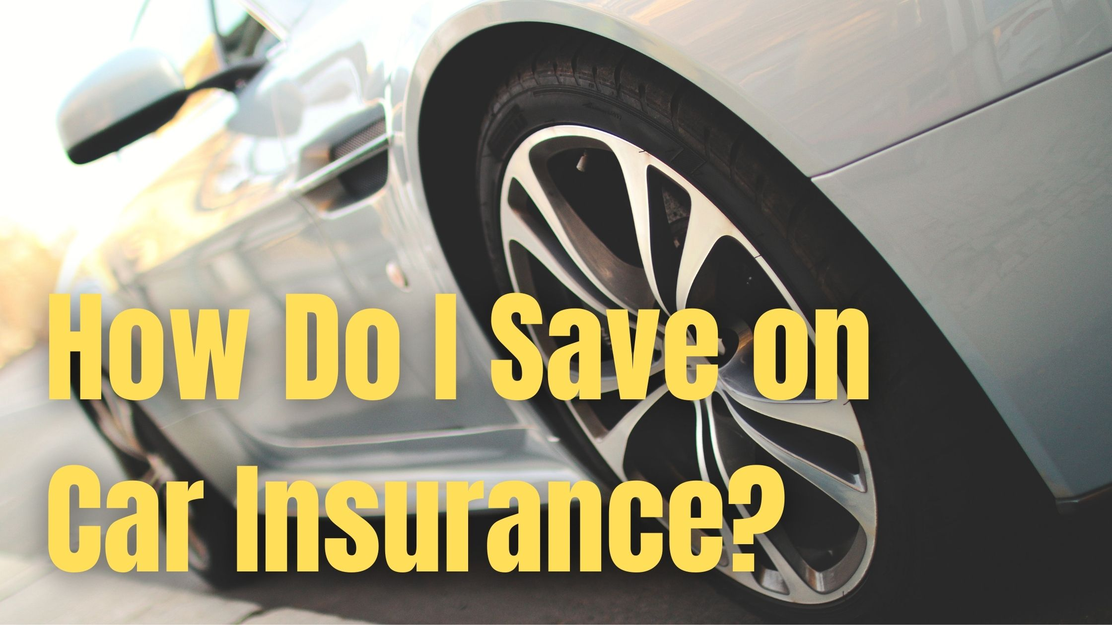 How Do I Save on Car Insurance?
