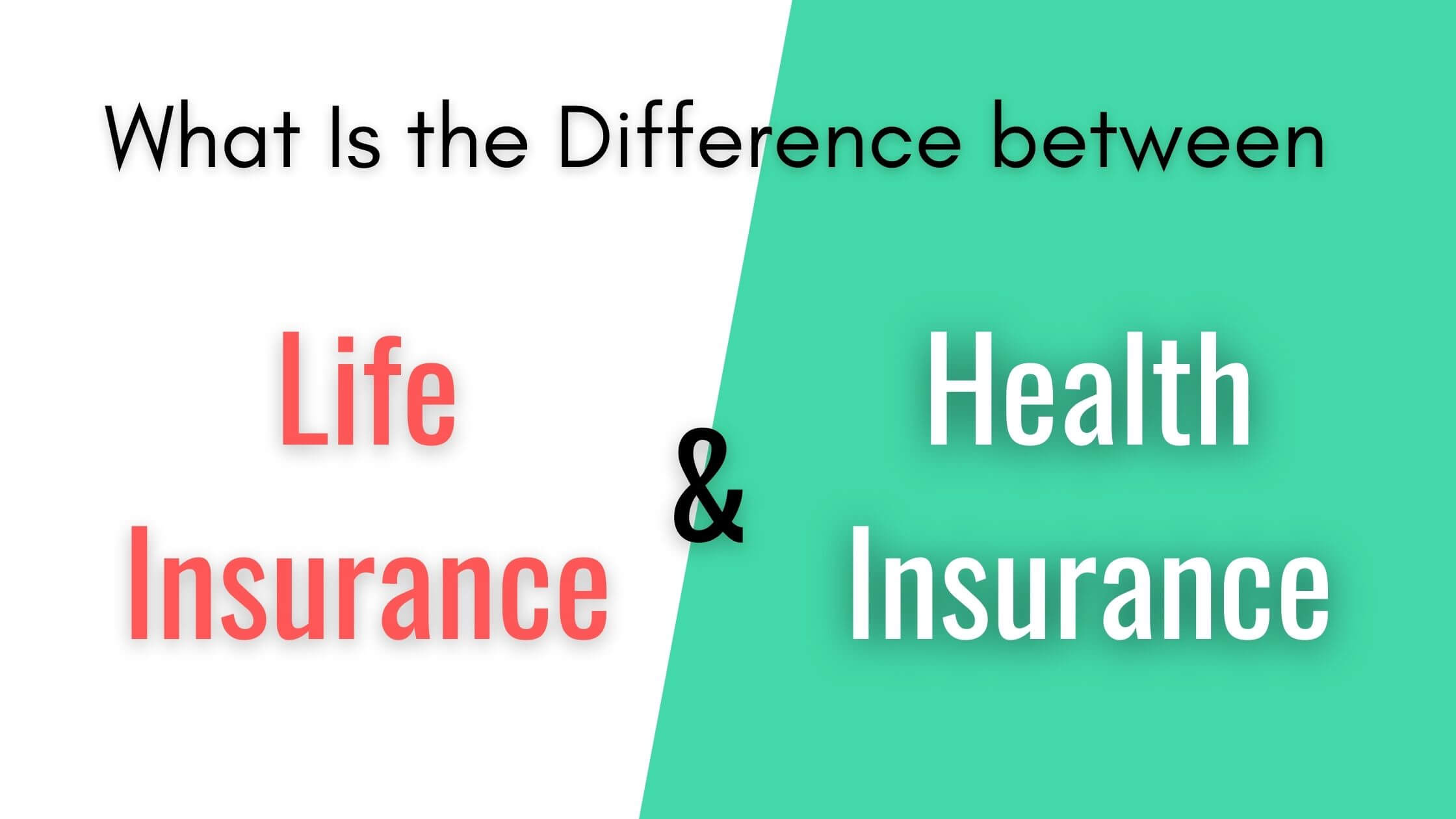 What Is the Difference between Life Insurance and Health Insurance?